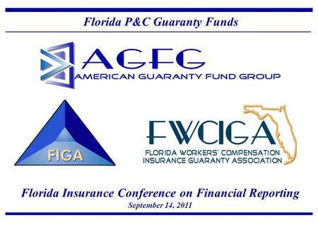 Florida Insurance Conference on Financial Reporting September 14, 2011 Florida P&C Guaranty Funds.