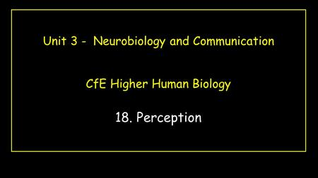 18. Perception Unit 3 - Neurobiology and Communication