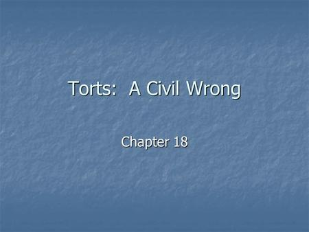 Torts: A Civil Wrong Chapter 18. The Idea of Liability Under criminal law, wrongs committed are called crimes. Under civil law, wrongs committed are called.