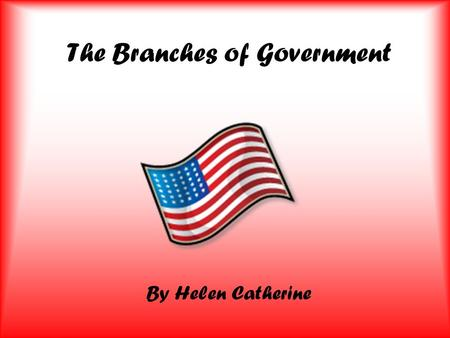 The Branches of Government By Helen Catherine. The Executive Branch—Enforces the Laws.
