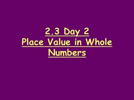 2.3 Day 2 Place Value in Whole Numbers. Homework.
