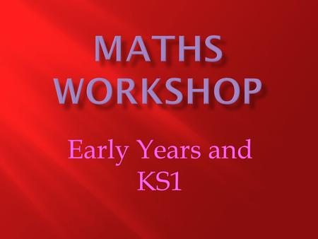 Early Years and KS1. Children are supported in developing their maths in Reception in a broad range of contexts in which they explore, enjoy, learn, practise.