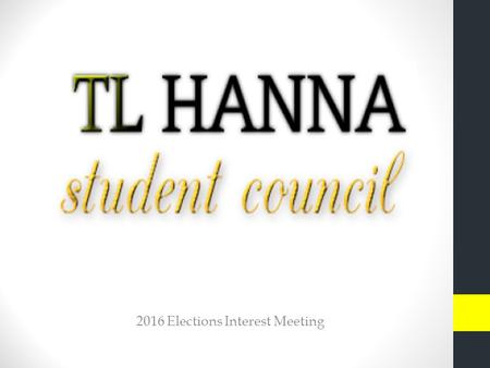 2016 Elections Interest Meeting. Positions: EXECUTIVE COUNCIL—elected officials STUDENT BODY President Vice President Secretary Treasurer CLASS (Sophomore,