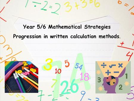 Year 5/6 Mathematical Strategies Progression in written calculation methods.