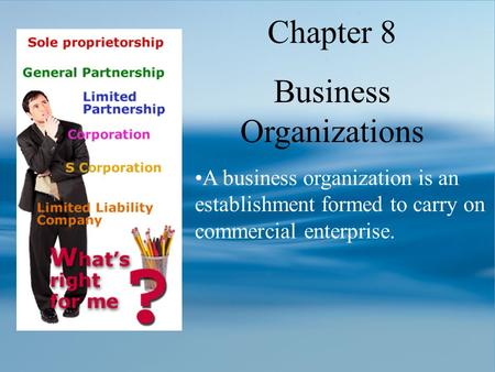 Chapter 8 Business Organizations A business organization is an establishment formed to carry on commercial enterprise.