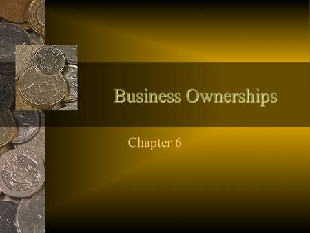 Business Ownerships Chapter 6. Warm-up 1.List 5 advantages of working by yourself. 2.List 5 advantages of working with a partner. 3.If you could choose.