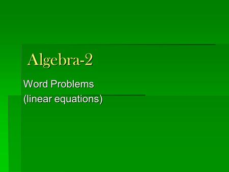 Algebra-2 Word Problems (linear equations). Quiz 1. Which ordered pair is a solution of: a. (-1, 1) b. (2, -1) c. (1, 2) 2. Yes/no: is the point a solution.