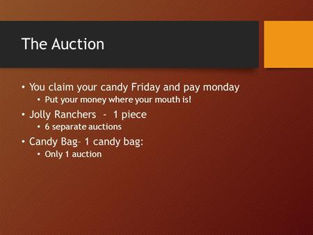 The Auction You claim your candy Friday and pay monday Put your money where your mouth is! Jolly Ranchers - 1 piece 6 separate auctions Candy Bag– 1 candy.