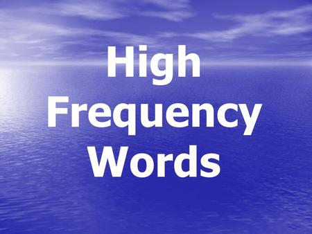 High Frequency Words. a able about a-b-o-u-t about.