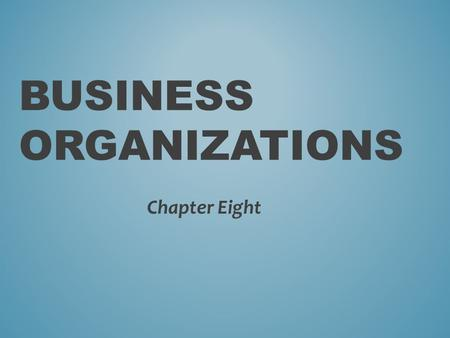 BUSINESS ORGANIZATIONS Chapter Eight. SOLE PROPRIETORSHIPS Section One.