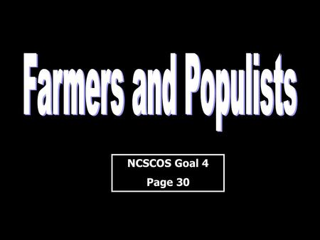 NCSCOS Goal 4 Page 30 NCSCOS Goal 4 Page 30. What does this movie have to do with American farmers in the late 1800s? Keep paying attention and see if.