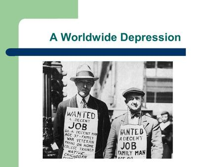 "A Worldwide Depression. Bell-work 3/7 At the top of your Cornell Notes ""notes"" box, predict what you think the condition of Germany will be after WWI."