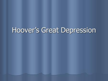 Hoover's Great Depression. I.President Herbert Hoover A. Republican Herbert Hoover won the election of 1928 at a time of great economic prosperity B.