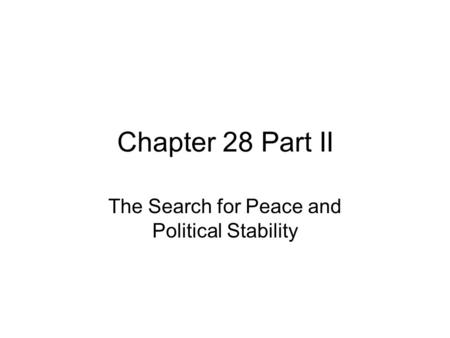 Chapter 28 Part II The Search for Peace and Political Stability.