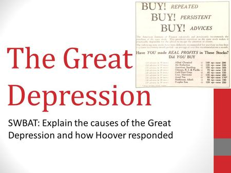 The Great Depression SWBAT: Explain the causes of the Great Depression and how Hoover responded.
