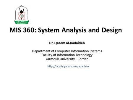 MIS 360: System Analysis and Design Dr. Qasem Al-Radaideh Department of Computer Information Systems Faculty of Information Technology Yarmouk University.