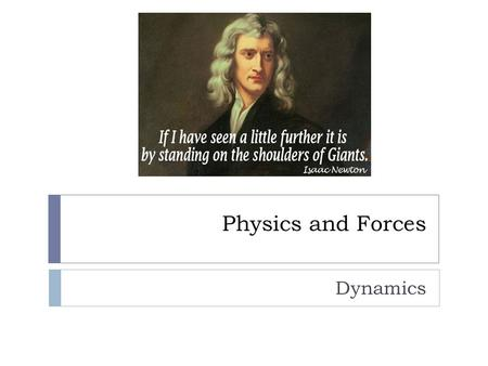 Physics and Forces Dynamics Newton's Laws of Motion  Newton's laws are only valid in inertial reference frames:  This excludes rotating and accelerating.