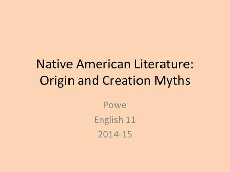 Native American Literature: Origin and Creation Myths Powe English 11 2014-15.