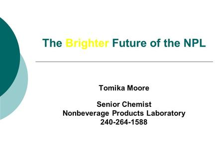 The Brighter Future of the NPL Tomika Moore Senior Chemist Nonbeverage Products Laboratory 240-264-1588.