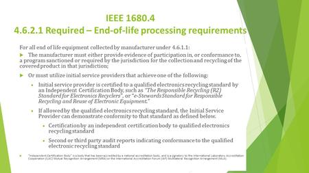 IEEE 1680.4 4.6.2.1 Required – End-of-life processing requirements For all end of life equipment collected by manufacturer under 4.6.1.1:  The manufacturer.