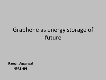 Raman Aggarwal NPRE 498. What is Graphene.....? Single thin layer of pure Carbon Hexagonal Honeycomb Lattice Bond Length of 0.142 nanometer Interplanar.