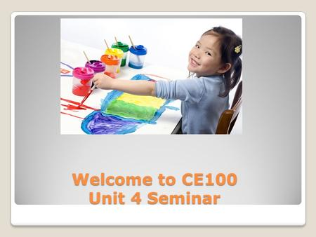 Welcome to CE100 Unit 4 Seminar. Audio Check If you can't hear me, please confirm that the volume on your speakers are on and if you have external speakers.