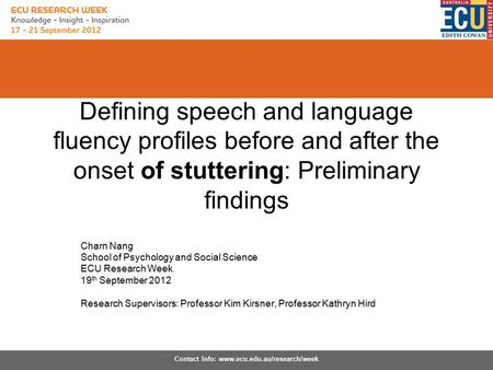 Contact Info: www.ecu.edu.au/research/week Defining speech and language fluency profiles before and after the onset of stuttering: Preliminary findings.