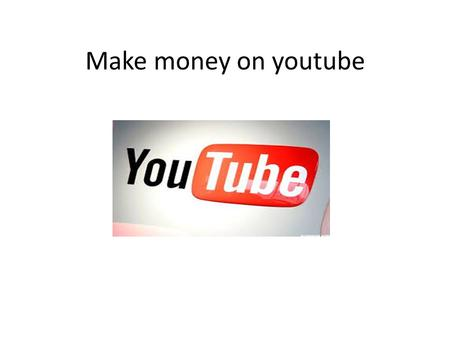 Make money on youtube. YouTube is currently coming up!... Well, it previously has inflated - it is the sole serious challenger in the struggle for your.