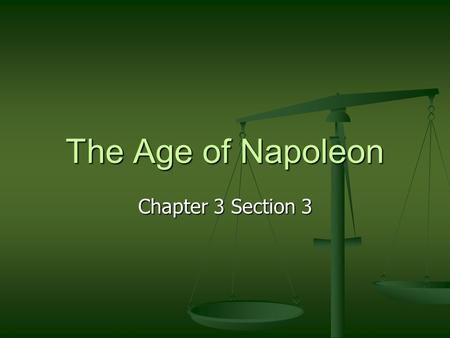 The Age of Napoleon Chapter 3 Section 3. The Rise of Napoleon Napoleon Bonaparte moved through the ranks and became a lieutenant in the French army Napoleon.