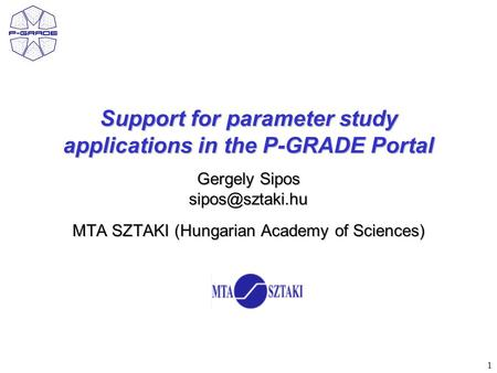 1 Support for parameter study applications in the P-GRADE Portal Gergely Sipos MTA SZTAKI (Hungarian Academy of Sciences)