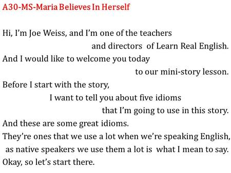 A30-MS-Maria Believes In Herself Hi, I'm Joe Weiss, and I'm one of the teachers and directors of Learn Real English. And I would like to welcome you today.