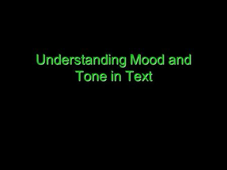 Understanding Mood and Tone in Text. Mood o Definition: The feeling or atmosphere of a story.