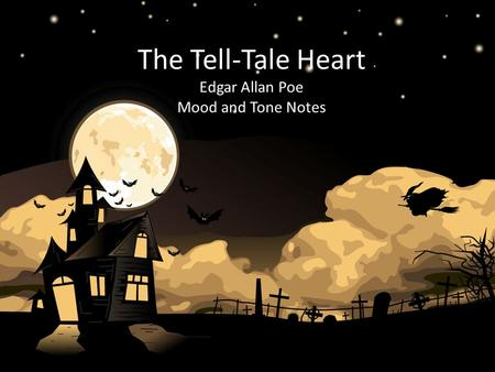 The Tell-Tale Heart Edgar Allan Poe Mood and Tone Notes