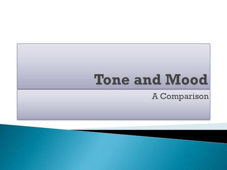 A Comparison.  Tone is the author's attitude toward the subject of the piece or the audience.  Mood is the feeling or emotion created by the piece and.