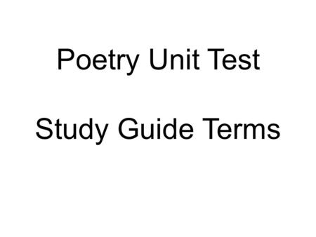 Poetry Unit Test Study Guide Terms. ALLITERATION Repetition of a consonant sound at the beginning of words. Many tongue twisters have alliteration. Example: