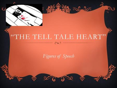 """THE TELL TALE HEART"" Figures of Speech.  Figurative language  Literal language EQ: IN WHAT WAYS DOES THE AUTHOR'S CHOICE OF WORDS IMPACT THE MOOD AND."