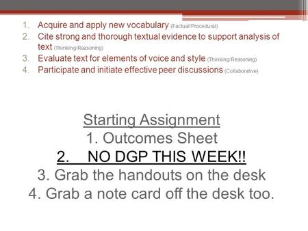 Starting Assignment 1. Outcomes Sheet 2. NO DGP THIS WEEK!! 3. Grab the handouts on the desk 4. Grab a note card off the desk too. 1.Acquire and apply.