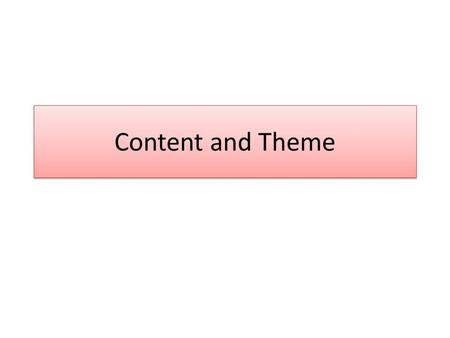 Content and Theme. Definition: Content refers to what happens in a text, in terms of the action, events, people and places Theme contains the deeper message.