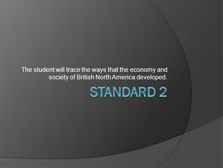 The student will trace the ways that the economy and society of British North America developed.