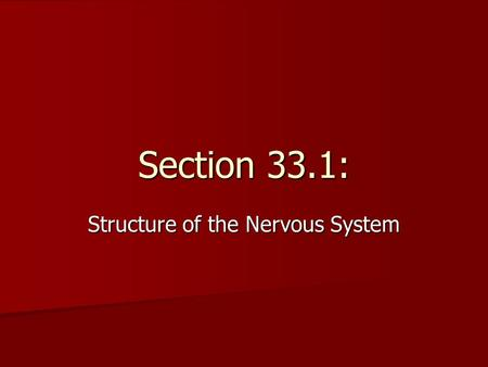 Section 33.1: Structure of the Nervous System. A. Neurons Neurons  specialized cells that help you gather info about your environment, interpret the.