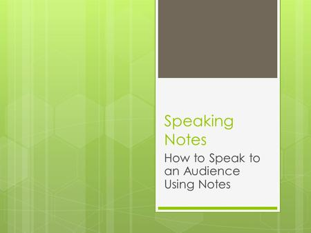 Speaking Notes How to Speak to an Audience Using Notes.