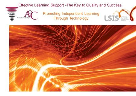 Promoting Independent Learning Through Technology Effective Learning Support -The Key to Quality and Success.