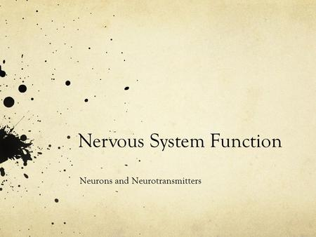 Nervous System Function Neurons and Neurotransmitters.