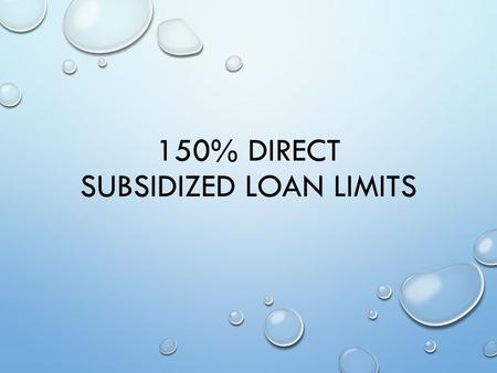 150% DIRECT SUBSIDIZED LOAN LIMITS. AGENDA Overview Calculation components Adjusting, Updating, Notifications NSLDS processing CPS processing.