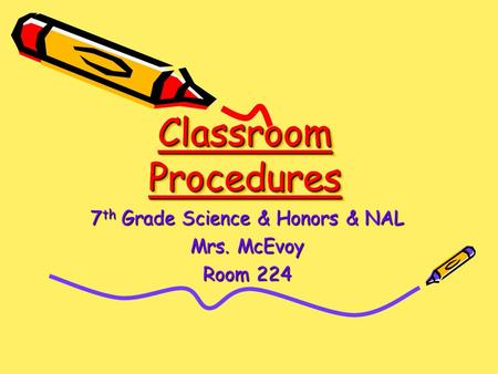 Classroom Procedures 7 th Grade Science & Honors & NAL Mrs. McEvoy Room 224.