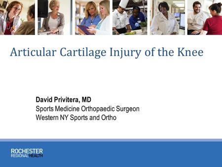 Articular Cartilage Injury of the Knee David Privitera, MD Sports Medicine Orthopaedic Surgeon Western NY Sports and Ortho.