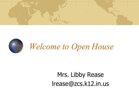 Welcome to Open House Mrs. Libby Rease