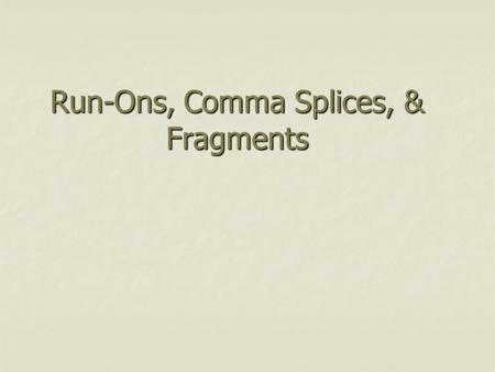 Run-Ons, Comma Splices, & Fragments. Sentence Errors The majority of errors in sentence writing are in three specific areas: Run-ons Run-ons Fragments.