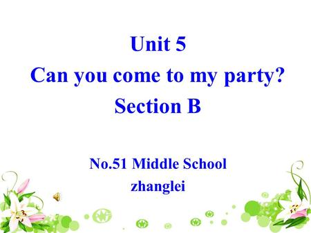 Unit 5 Can you come to my party? Section B No.51 Middle School zhanglei.