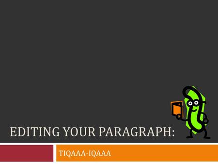 EDITING YOUR PARAGRAPH: TIQAAA-IQAAA. CB: YOUR NAME Grab a different colored pen to edit!